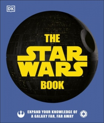 The Star Wars Book : Expand your knowledge of a galaxy far, far away